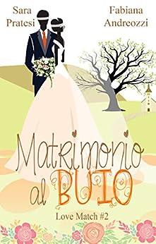 Matrimonio al buio (Love Match Vol. 2) di [Andreozzi, Fabiana, Pratesi, Sara, Adanay, Sara]