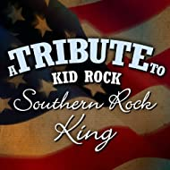 A Tribute to Kid Rock: Southern Rock King