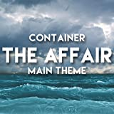 Container - The Affair Main Theme
