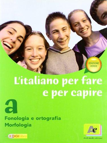 L'italiano per fare e per capire. Fonologia, ortografia, morfologia. Ediz. verde. Per la Scuola media. Con espansione online
