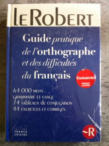 Le Robert - Guide pratique de l'orthographe et des difficultés du français / 64000 mots, grammaire et usage, 74 tableaux de conjugaison, 44 exercices et corrigés