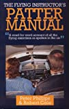The Flying Instructor's Patter Manual: A Word for Word Account of All the Flying Exer...
