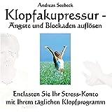 Klopfakupressur - Ängste und Blockaden auflösen: Entlasten Sie Ihr Stress-Konto mit Ihrem täglichen Klopfprogramm