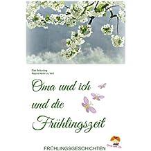 Oma und ich und die Frühlingszeit: Frühlingsgeschichten