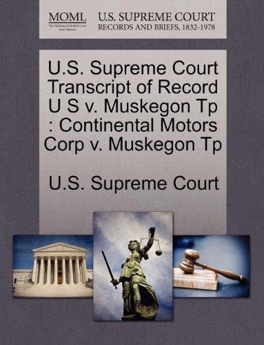 U.S. Supreme Court Transcript of Record U S V. Muskegon Tp: Continental Motors Corp V. Muskegon Tp