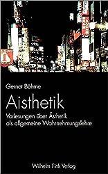 Aisthetik: Vorlesungen über Ästhetik als allgemeine Wahrnehmungslehre