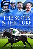 The Scots & the Turf: Racing and Breeding - The Scottish Influence by Alan Yuill Walker (2010-09-30)