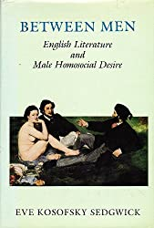 Between Men: English Literature and Male Homosexual Desire (Gender and culture) by Eve Sedgwick (1985-03-13)