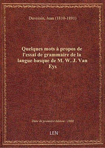 Quelques mots à propos de l'essai de grammaire de la langue basque de M. W. J. Van Eys / [par le cap par Jean (1810 Duvoisin