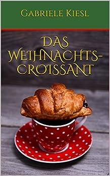 Das Weihnachts-Croissant (German Edition) by [Kiesl, Gabriele]