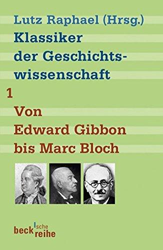 Klassiker der Geschichtswissenschaft 01. Von Edward Gibbon bis Marc Bloch