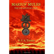 Marius' Mules I: The Invasion of Gaul: Written by S.J.A. Turney, 2010 Edition, (1st Revised) Publisher: YouWriteOn [Paperback]