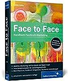 Face to Face: Handbuch Facebook-Marketing. Wie Sie das Netzwerk für Ihr Unternehmen nutzen und Werbung auf Facebook schalten. (Galileo Computing)