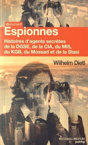 Espionnes : Histoires d'agents secrètes de la DGSE, de la CIA, du MI5, du KGB, du Mossad et de la Stasi