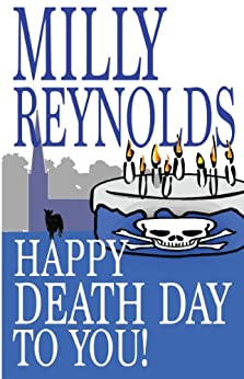 Happy Deathday To You (The Mike Malone Mysteries Book 2) by [Reynolds, Milly]