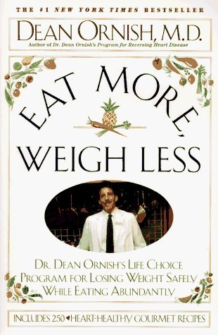 Eat More Weigh Less: Dr. Dean Ornish's Life Choice Program for Losing Weight Safely While Eating Abundantly by Dean Ornish (1994-08-01)