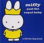 Miffy and the Royal Baby: A Lift-the-...