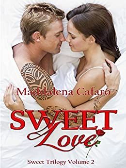 Sweet Love (Sweet Trilogy Vol. 2) di [Cafaro, Maddalena ]