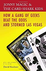 Jonny Magic & the Card Shark Kids: How a Gang of Geeks Beat the Odds and Stormed Las Vegas by David Kushner (2006-08-29)