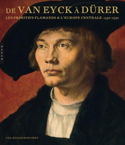 De Van Eyck à Dürer - Les primitifs flamands et l'Europe centrale 1430/1530: Les primitifs flamands et l'Europe centrale (1430-1530)