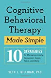 #3: Cognitive Behavioral Therapy Made Simple: 10 Strategies for Managing Anxiety, Depression, Anger, Panic, and Worry
