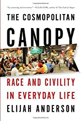 The Cosmopolitan Canopy: Race and Civility in Everyday Life by Elijah Anderson (2012-03-12)