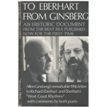 To Eberhart from Ginsberg : a Letter about Howl, 1956 : an Explanation by Allen Ginsberg of His Publication Howl and Richard Eberharts New York Times Article West Coast Rhythms, Together with Comments by Both Poets and Relief Etchings by Jerome Kap