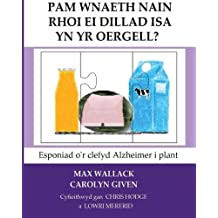 Pam Wnaeth Nain Rhoi Ei Dillad Isa Yn Yr Oergell?: Esponiad o'r clefyd Alzheimer i plant