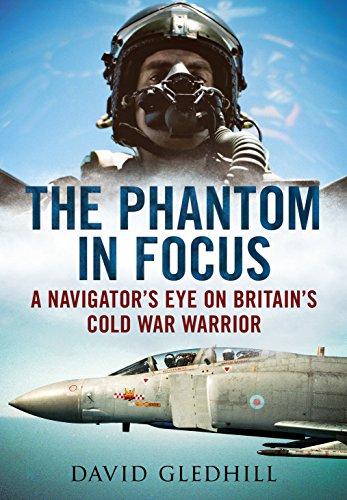 Phantom in Focus: A Navigator's Eye on Britain's Cold War Warrior por David Gledhill