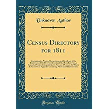 Census Directory for 1811: Containing the Names, Occupations, and Residence of the Inhabitants of the City, Southwark and Northern Liberties, a ... Annexed an Appendix Containing Much Useful I