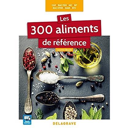 Les 300 aliments de référence CAP, Bac Pro, BP, MAN, MC, Bac STHR, BTS - édition 2016