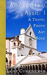 Ancients of Assisi I: From Monte Subasio to the Temple of Minerva (Travel Photo Art Book 6)