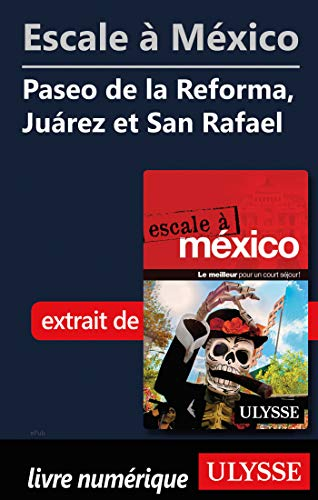 Escale à México - Paseo de la Reforma, Juarez et San Rafael (French Edition)