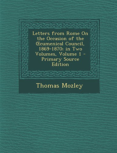 Letters from Rome on the Occasion of the Cumenical Council, 1869-1870; In Two Volumes, Volume 1 - Primary Source Edition