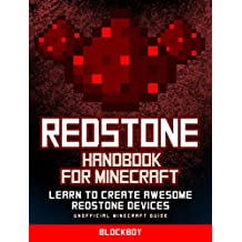 Minecraft Redstone Handbook: Ultimate Guide to Redstone: Learn to Create Awesome Redstone Devices (Unofficial Minecraft Handbook) (English Edition)