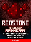 Minecraft Redstone Handbook: Ultimate Guide to Redstone: Learn to Create Awesome Redstone Devices (Unofficial Minecraft Handbook)