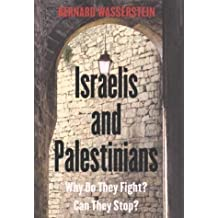 Israelis and Palestinians: Why do they fight? Can they stop? by Bernard Wasserstein (2003-09-01)