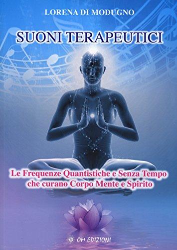 suoni terapeutici. le frequenze quantistiche e senza tempo che curano corpo mente e spirito