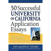 50 Successful University of California Application Essays: Get into the Top UC Colleges and Other Selective Schools by Gen Tanabe (2013-06-01)
