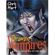 Drawing Vampires: Gothic Creatures of the Night by Christopher Hart (2009-06-02)