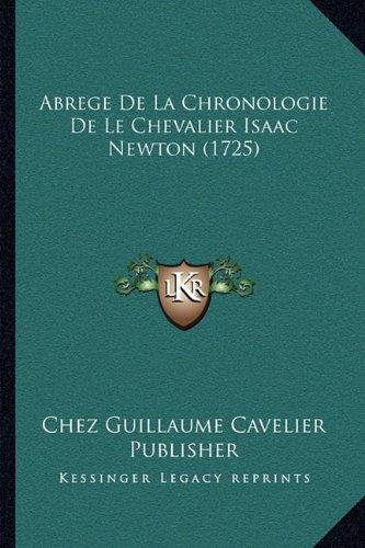 Abrege de La Chronologie de Le Chevalier Isaac Newton (1725) por Chez Guillaume Cavelier Publisher