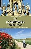 Das Jakobsweg RadReiseBuch: Ein Fahrrad-Pilgerführer - Kay Wewior