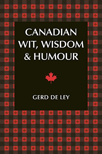 Canadian Wit, Wisdom & Humour: The Complete Collection of Canadian Jokes, One-Liners & Witty Sayings (English Edition)