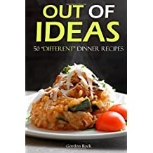 Out of Ideas: 50 Different Dinner Recipes (Dump Dinners Cookbook) by Gordon Rock (2015-09-13)