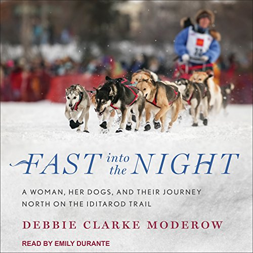 Fast Into the Night: A Woman, Her Dogs, and Their Journey North on the Iditarod Trail -