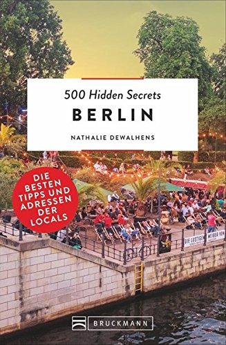 Bruckmann: 500 Hidden Secrets Berlin: Ein Reiseführer mit garantiert den besten Geheimtipps und Adressen. Neu 2018.