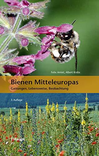 Bienen Mitteleuropas: Gattungen, Lebensweise, Beobachtung