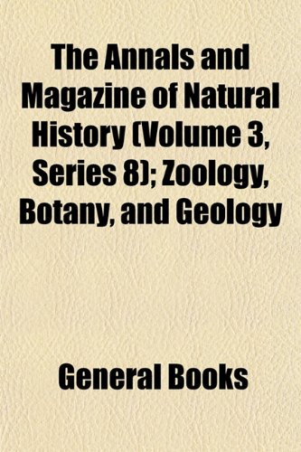 The Annals and Magazine of Natural History (Volume 3, Series 8); Zoology, Botany, and Geology