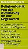 Religionskritik von der Aufklärung bis zur Gegenwart. Autoren- Lexikon von Adorno bis Wittgenstein.