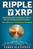 Ripple y XRP: Manual de monedas XRP y de la tecnología Ripple: Blockchain para principiantes e inversores